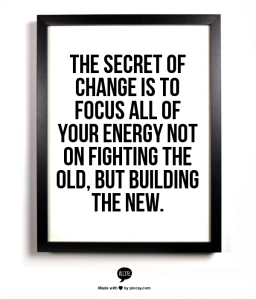 Secret to change is build new